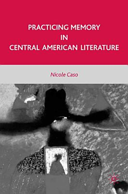 Practicing Memory in Central American Literature PDF