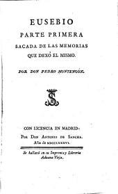 Eusebio: primera [á cuarta] parte, sacada de las memorias que dexó el mismo, Volumen 1