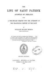 The Life of Saint Patrick, Apostle of Ireland: With a Preliminary Enquiry Into the Authority of the Traditional History of the Saint