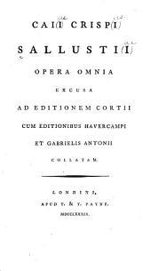 Caii Crispi Sallustii Opera omnia: excusa ad editionem Cortii cum editionibus Havercampi et Gabrielis Antonii collatam