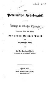 Die Petrinische Lehrbegriff. Beiträge zur biblischen Theologie, sowie zur Kritik und Exegese des ersten Briefes Petri und der petrinischen Reden