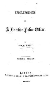 "Recollections of a Detective Police-Officer. Second series. By ""Waters."" [The preface is signed C. Waters.]"