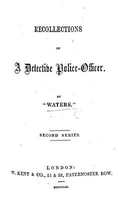 Recollections of a Detective Police Officer  Second series  By    Waters      The preface is signed C  Waters   PDF