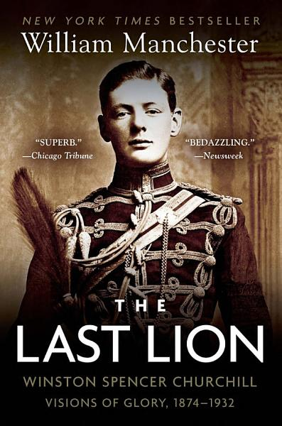 Download The Last Lion  Winston Spencer Churchill  Visions of Glory  1874 1932 Book