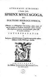 Athanasii Kircheri è Societ, Jesu, Sphinx mystagoga,: sive Diatribe hieroglyphica, qua mumiæ, ex memphiticis pyramidum adytis crutæ, & non ita pridem in Galliam transmissæ,.