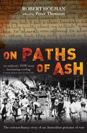 On Paths of Ash: A survivor's account of Changi, the Burma Railway and Japan
