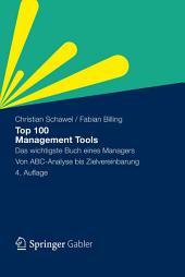 Top 100 Management Tools: Das wichtigste Buch eines Managers Von ABC-Analyse bis Zielvereinbarung, Ausgabe 4
