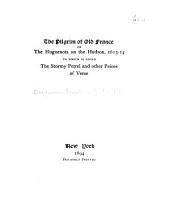 The Pilgrim of Old France, Or the Huguenots on the Hudson, 1613-14: To which is Added The Stormy Petrel and Other Pieces of Verse