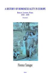 A History of Homosexuality in Europe, Vol. I: Berlin, London, Paris, 1919-1939