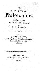 Die einzig wahre Philosophie: nachgewiesen in den Werken des A. L. Seneca