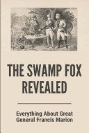 The Swamp Fox Revealed
