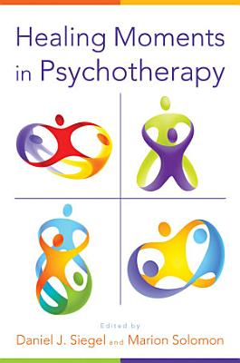 Healing Moments in Psychotherapy  Norton Series on Interpersonal Neurobiology