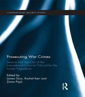 Prosecuting War Crimes: Lessons and legacies of the International Criminal Tribunal for the former Yugoslavia
