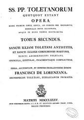 SS.PP. Toletanorum quotquot extant opera ...: Tomus primus [-secundus] ...