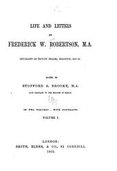 Life and Letters of Frederick W. Robertson, M.A.: Incumbent of Trinity Chapel, Brighton, 1847-53, Volume 1