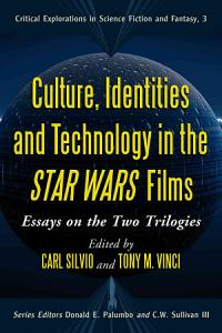 Culture  Identities and Technology in the Star Wars Films Book