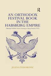 An Orthodox Festival Book In The Habsburg Empire Book PDF