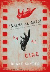 ¡Salva al gato va al cine!: Guía para guionistas de todos los argumentos del mundo