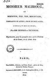 Monsieur Malbroug, ou Mironton ton, ton, mirontaine: complainte en action, folie en deux actes, à spectacle et mêlée de couplets