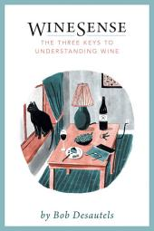 WineSense: The Three Keys To Understanding Wine