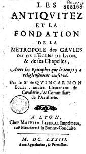Les Antiquitez et la Fondation de la métropole des Gaules ou de l'église de Lyon et de ses chapelles par de Quincarnon