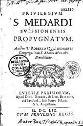 Privilegium S. Medardi suessionensis propugnatum, auctore D. Roberto Quatremaires