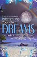 The Complete Guide to Interpreting You Own Dreams and What They Mean to You PDF