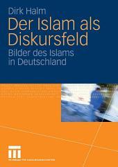 Der Islam als Diskursfeld: Bilder des Islams in Deutschland