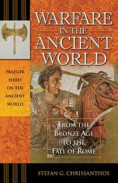 Warfare in the Ancient World: From the Bronze Age to the Fall of Rome: From the Bronze Age to the Fall of Rome