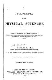 A Cyclopaedia of Physical Sciences: Comprising Acoustics, Astronomy, Dynamics, Electricity, Heat, Hydrodynamics, Magnetism, Philosophy of Mathematics, Meteorology, Optics, Pneumatics, Statics &c. &c
