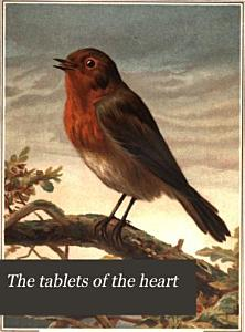 The tablets of the heart  poems  rhymes  and aphorisms  selected and arranged by F  Langbridge PDF