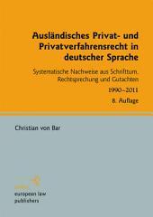 Ausländisches Privat- und Privatverfahrensrecht in deutscher Sprache: Systematische Nachweise aus Schrifttum, Rechtsprechung und Gutachten 1990-2011, Ausgabe 8