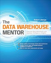 The Data Warehouse Mentor: Practical Data Warehouse and Business Intelligence Insights