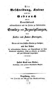 Die Beschreibung, Kultur und der Gebrauch aller ... Gewürz- und Arzneipflanzen in Deutschland, der Kaffee- und Zucker-Surrogate