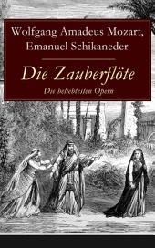 Die Zauberflöte - Die beliebtesten Opern (Vollständige Ausgabe)