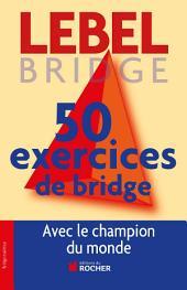 50 exercices de Bridge avec le champion du monde: Version adaptée à la Majeure 5e nouvelle génération