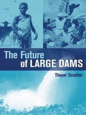 "The Future of Large Dams: ""Dealing with Social, Environmental, Institutional and Political Costs"""