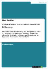 """Globus für den Reichsaußenminister von Ribbentrop: Eine umfassende Beschreibung und Interpretation eines der zentralen Exponate in der ständigen Ausstellung """"Deutsche Geschichte in Bildern und Zeugnissen"""" im Deutschen Historischen Museum Berlin"""