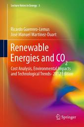 Renewable Energies and CO2: Cost Analysis, Environmental Impacts and Technological Trends- 2012 Edition