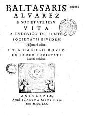 Baltasaris Alvarez e Societate Iesu vita a Ludovico de Ponte hispanicè edita : et a Carolo Bovio... latine reddita