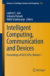 Intelligent Computing, Communication and Devices: Proceedings of ICCD 2014, Volume 1