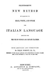 Ollendorff's New Method of Learning to Read, Write, and Speak the Italian Language: Adapted for the Use of Schools and Private Teachers