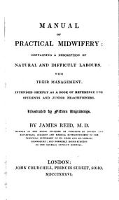 Manual of practical midwifery: containing a description of natural and difficult labours, with their management