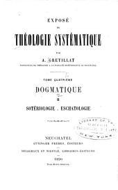 Exposé de théologie systématique: Dogmatique; II. Sotériologie. Eschatologie