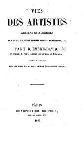 Vies des Artistes anciens et modernes, Architectes, Sculpteurs, l'eintres. ... Réunies et publiées par ... P. Lacroix, etc