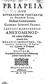 Priapeia sive diversorum poetarum in Priapum lusus, illustrati commentariis Gasperis Schoppii. Lucii Apuleii Madaurensis Anechomenos, ab eodem illustratus (etc.)