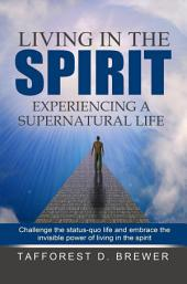 Living in the Spirit: Experiencing a Supernatural Life