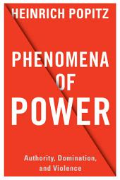 Phenomena of Power: Authority, Domination, and Violence