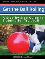 Get the Ball Rolling  A Step by Step Guide to Training for Treibball PDF