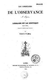 Les Cordeliers de l'Observance à Lyon, ou L'église et le couvent de ce nom, depuis leur fondation jusqu'à nos jours